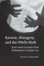 Racism, Misogyny, and the Othello Myth: Inter-racial Couples from Shakespeare to Spike Lee