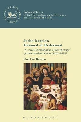 Judas Iscariot: Damned or Redeemed: A Critical Examination of the Portrayal of Judas in Jesus Films (1902-2014) - Carol A. Hebron - cover