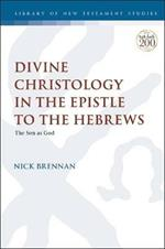 Divine Christology in the Epistle to the Hebrews: The Son as God