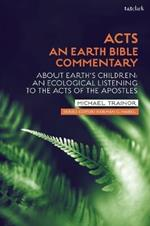 Acts: An Earth Bible Commentary: About Earth's Children: An Ecological Listening to the Acts of the Apostles