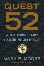 Quest 52: A Fifteen-Minute-A-Day Yearlong Pursuit of Jesus