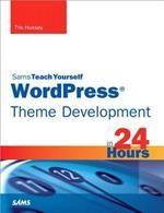 WordPress Theme Development in 24 Hours, Sams Teach Yourself