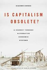 Is Capitalism Obsolete?: A Journey through Alternative Economic Systems