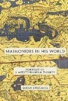 Maimonides in His World: Portrait of a Mediterranean Thinker - Sarah Stroumsa - cover