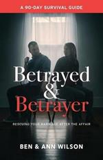 Betrayed and Betrayer: Rescuing Your Marriage After the Affair