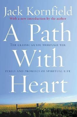 A Path With Heart: The Classic Guide Through The Perils And Promises Of Spiritual Life - Jack Kornfield - cover