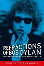 Refractions of Bob Dylan: Cultural Appropriations of an American Icon