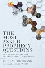 The Most Asked Prophecy Questions: What the Bible Says About the End Times...and Why It Matters Today