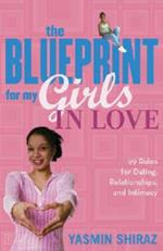 The Blueprint For My Girls In Love: 99 Rules for Dating, Relationships and Intimacy