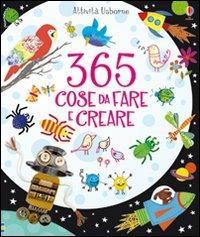 365 cose da fare e creare. Ediz. a colori - Fiona Watt,Erica Harrison - copertina