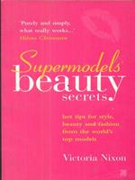 Supermodels' Beauty Secrets: Hot tips for style, beauty and fashion from the world's top models