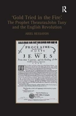 'Gold Tried in the Fire'. The Prophet TheaurauJohn Tany and the English Revolution - Ariel Hessayon - cover