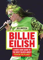 Billie Eilish: 100% Unofficial – A Must-Have Guide to the Most Talked-About Teen on the Planet