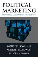 Political Marketing:: Theoretical and Strategic Foundations