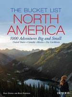 The Bucket List: North America: 1,000 Adventures Big and Small