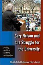 Cary Nelson and the Struggle for the University: Poetry, Politics, and the Profession