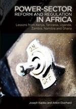 Power-Sector Reform and Regulation in Africa: Lessons from Ghana, Kenya, Namibia, Tanzania, Uganda and Zambia