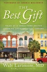 The Best Gift: Tales of a Small-Town Doctor Learning Life's Greatest Lessons
