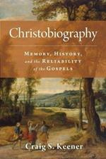 Christobiography: Memory, History, and the Reliability of the Gospels