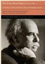 The Franz Boas Papers, Volume 1: Franz Boas as Public Intellectual-Theory, Ethnography, Activism