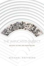 The Implicated Subject: Beyond Victims and Perpetrators