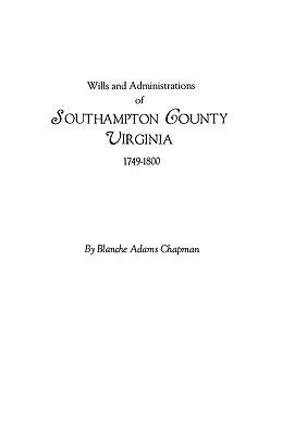 Wills and Administrations of Southampton County, Virginia, 1749-1800 - Chapman - cover