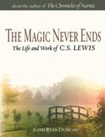 The Magic Never Ends: The Life and Work of C.S.Lewis