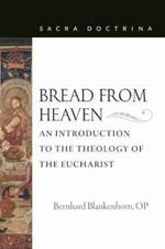 Bread from Heaven: An Introduction to the Theology of the Eucharist
