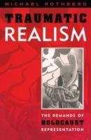 Traumatic Realism: The Demands of Holocaust Representation