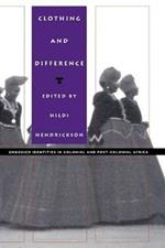 Clothing and Difference: Embodied Identities in Colonial and Post-Colonial Africa