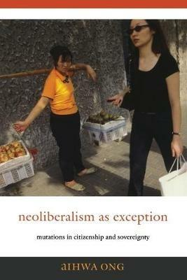 Neoliberalism as Exception: Mutations in Citizenship and Sovereignty - Aihwa Ong - cover
