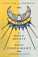 The Holy Spirit in the New Testament: A Pentecostal Guide