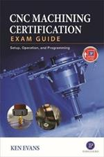 CNC Machining Certification Exam Guide: Operation, Setup, and Programming