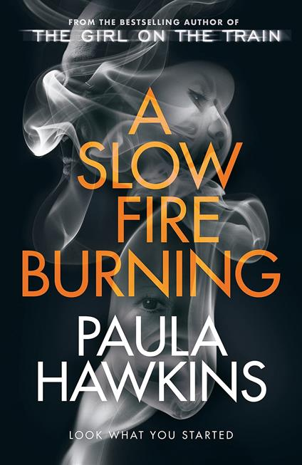 A Slow Fire Burning: The addictive new Sunday Times No.1 bestseller from the author of The Girl on the Train - Paula Hawkins - cover