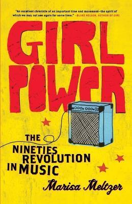 Girl Power: The Nineties Revolution in Music - Marisa Meltzer - cover