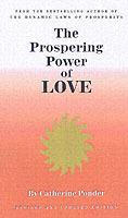 The Prospering Power of Love: New Edition Revised & Expanded Edition: Now Includes Part III