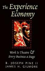 The Experience Economy: Work Is Theater & Every Business a Stage
