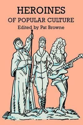 Heroines of Popular Culture - Browne - cover