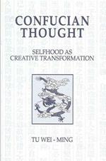Confucian Thought: Selfhood as Creative Transformation