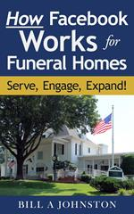 How Facebook Works for Funeral Homes: Serve, Engage, Expand!