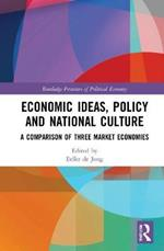 Economic Ideas, Policy and National Culture: A Comparison of Three Market Economies