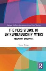 The Persistence of Entrepreneurship Myths: Reclaiming Enterprise