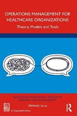 Operations Management for Healthcare Organizations: Theory, Models and Tools