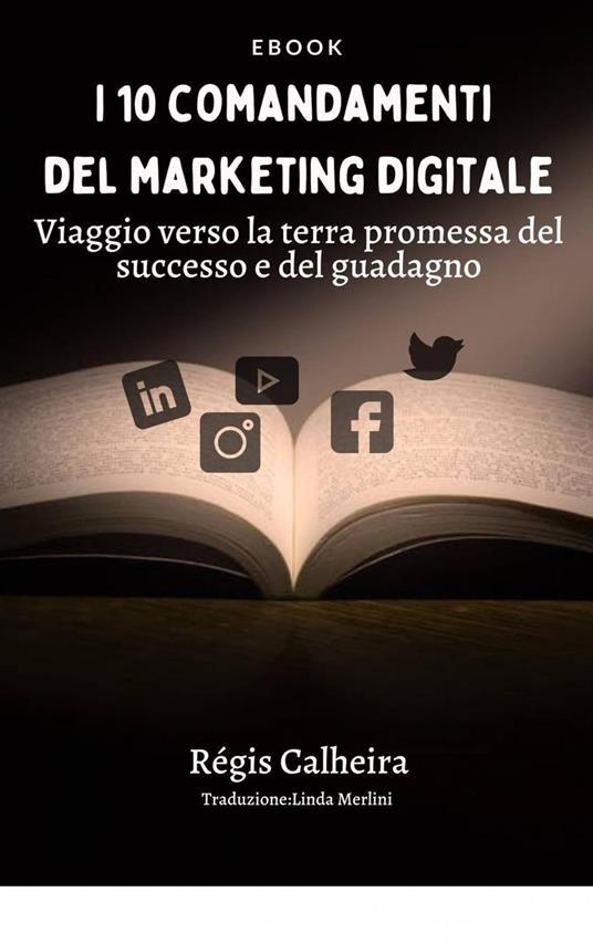 I 10 Comandamenti Del Marketing Digitale - Regis Calheira - ebook