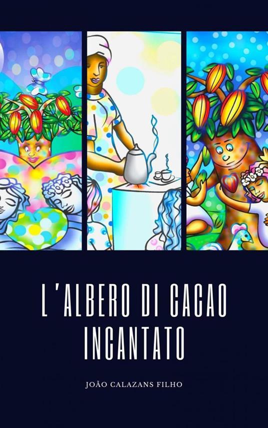 L'albero Di Cacao Incantato - João Calazans Filho - ebook