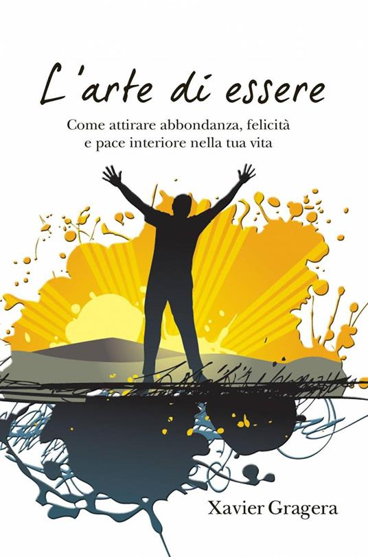 L'Arte Di Essere - Xavier Gragera - ebook