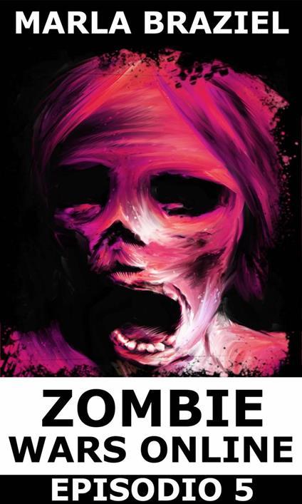 Zombie Wars Online - Episodio 5 - Marla Braziel - ebook