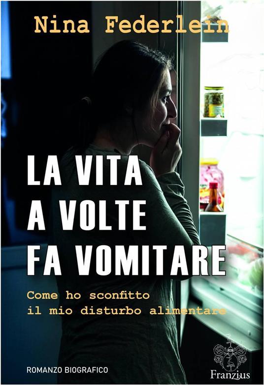 La Vita A Volte Fa Vomitare - Nina Federlein - ebook