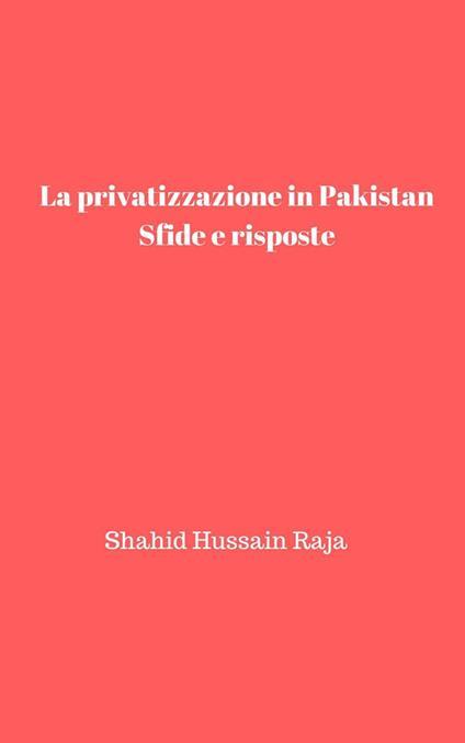 La Privatizzazione In Pakistan: Sfide E Risposte - Shahid Hussain Raja - ebook