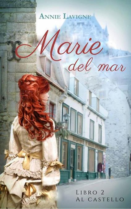 Marie Del Mare, Libro 2: Al Castello - Annie Lavigne - ebook